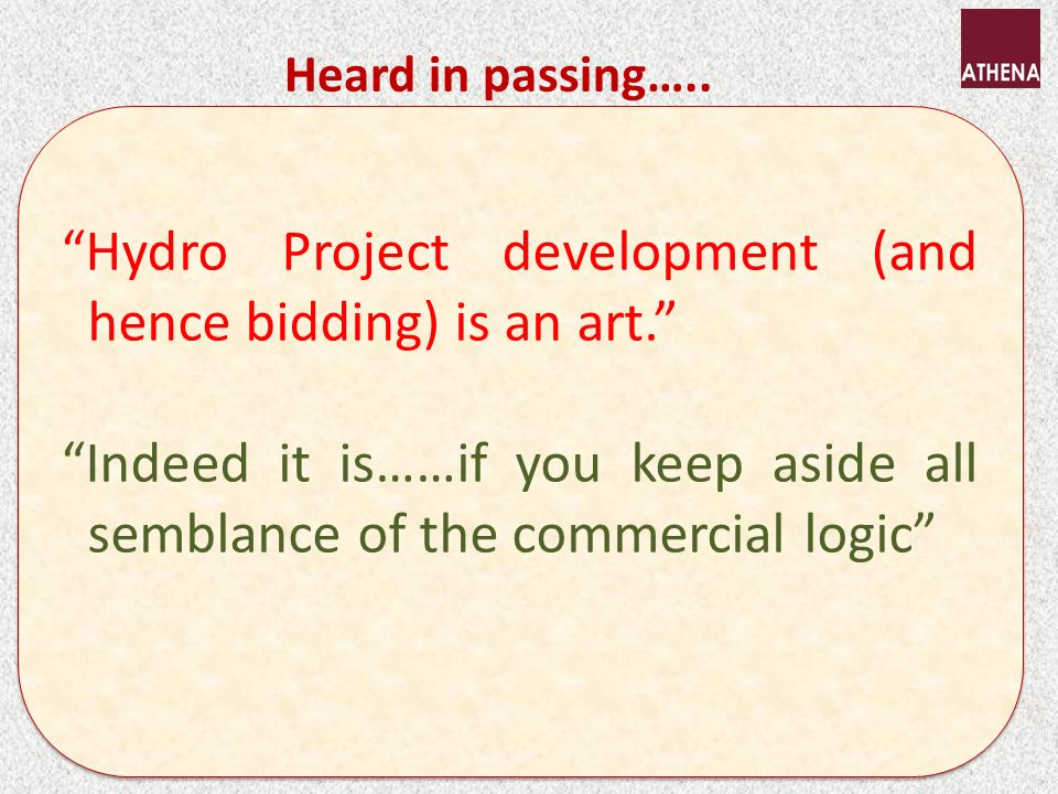 Heard in passing….. Hydro Project development (and hence bidding) is an art.