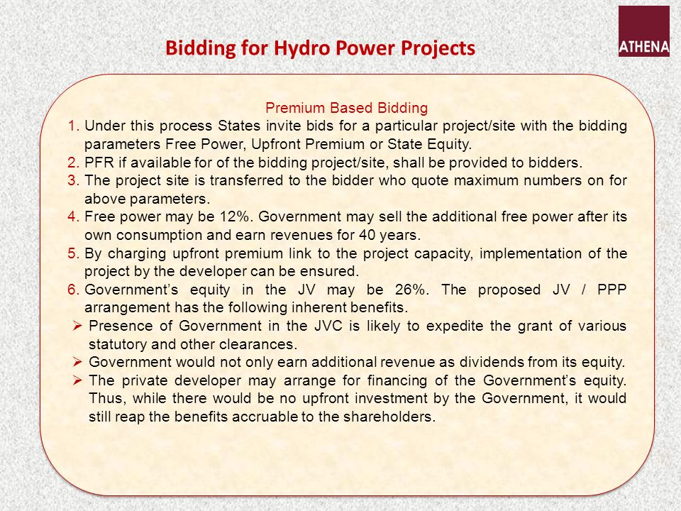 Bidding for Hydro Power Projects Premium Based Bidding 1.Under this process States invite bids for a particular project/site with the bidding parameters Free Power, Upfront Premium or State Equity.