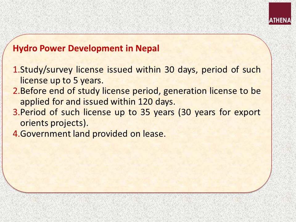 Hydro Power Development in Nepal 1.Study/survey license issued within 30 days, period of such license up to 5 years.