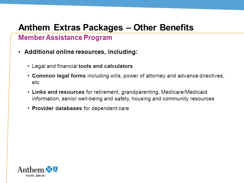 30 Anthem Extras Packages – Other Benefits Member Assistance Program Additional online resources, including: Legal and financial tools and calculators