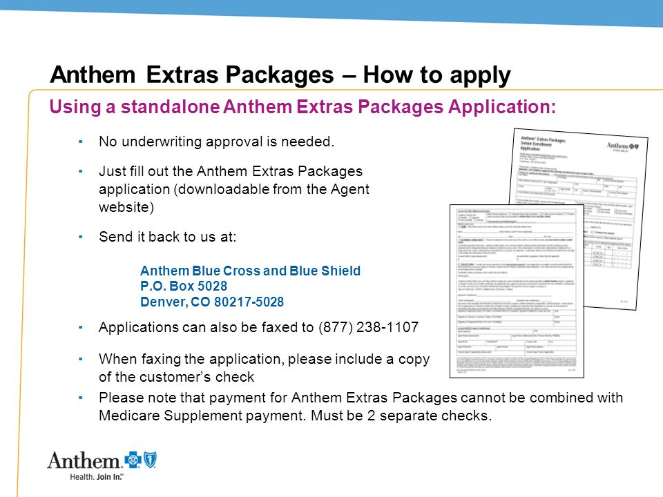 32 Anthem Extras Packages – How to apply Using a standalone Anthem Extras Packages Application: No underwriting approval is needed. Just fill out the