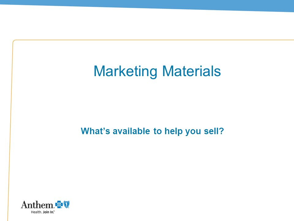 34 Marketing Materials Whats available to help you sell?