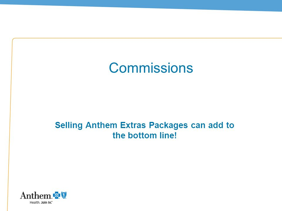 36 Commissions Selling Anthem Extras Packages can add to the bottom line!