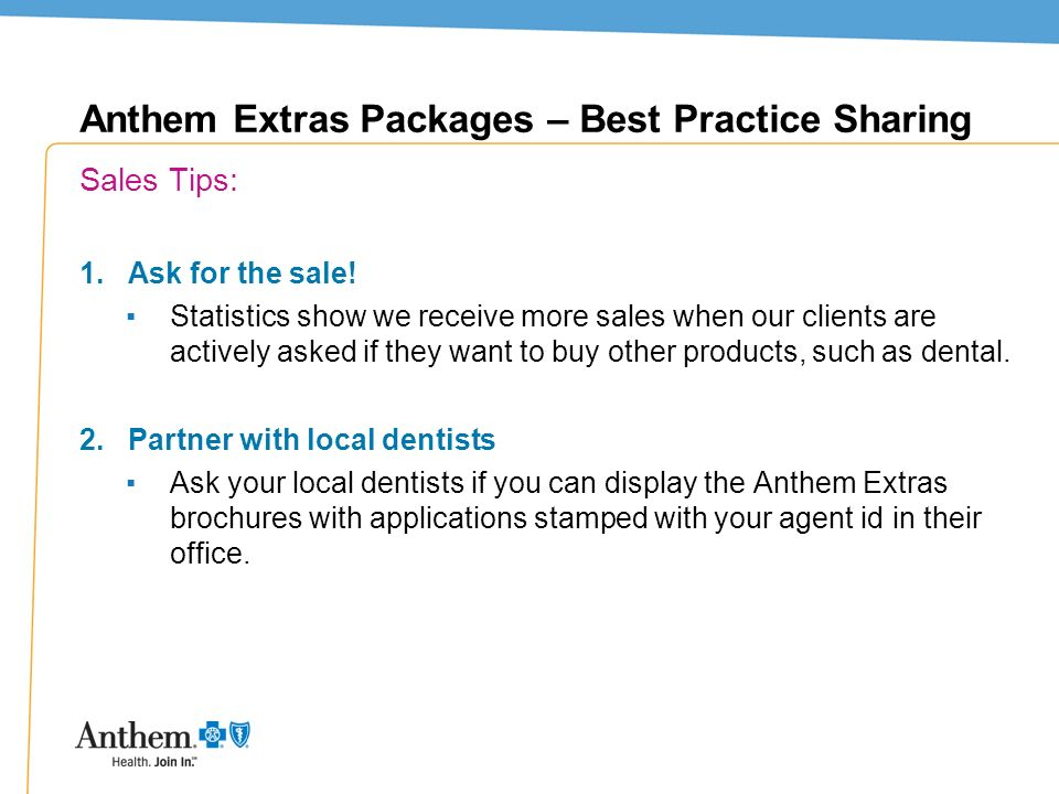 40 Anthem Extras Packages – Best Practice Sharing Sales Tips: 1.Ask for the sale! Statistics show we receive more sales when our clients are actively
