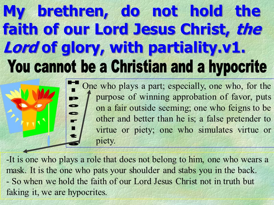 My brethren, do not hold the faith of our Lord Jesus Christ, the Lord of glory, with partiality.v1.