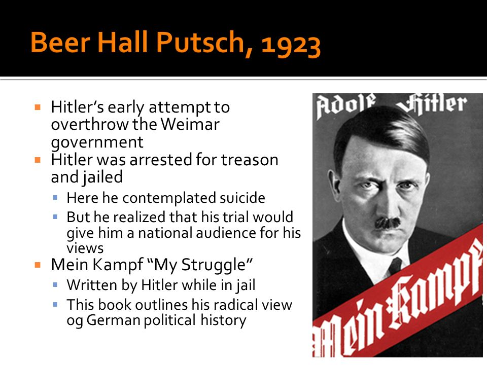 Hitlers early attempt to overthrow the Weimar government Hitler was arrested for treason and jailed Here he contemplated suicide But he realized that