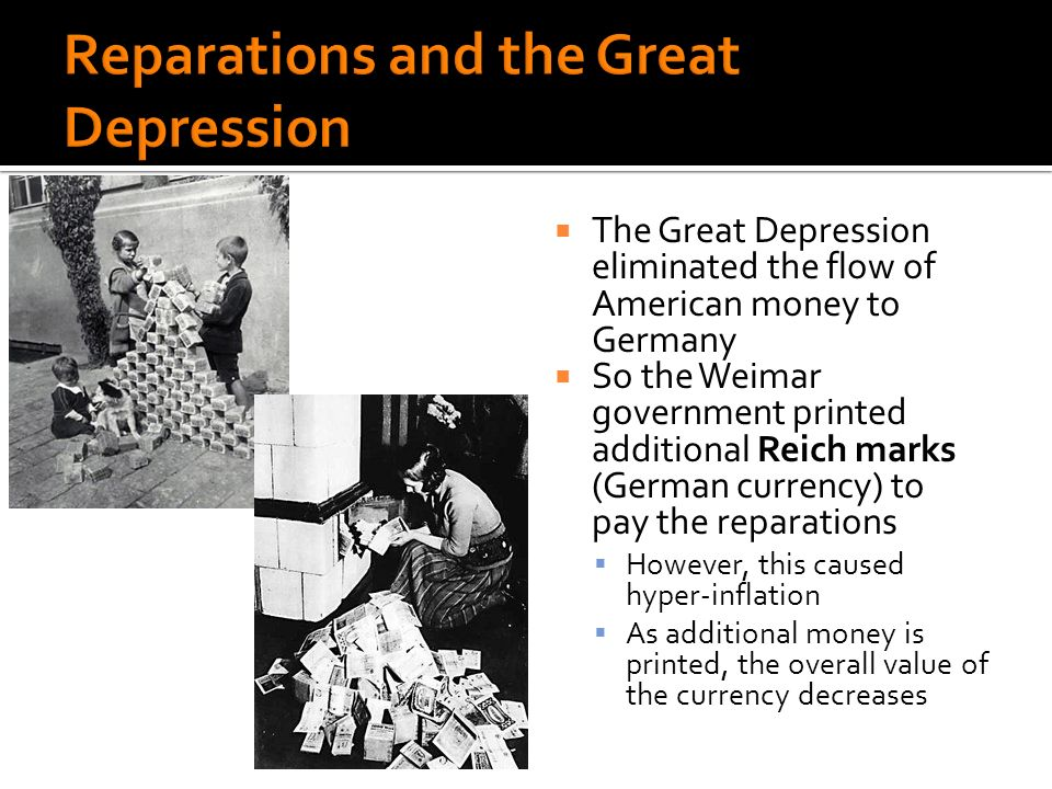 The Great Depression eliminated the flow of American money to Germany So the Weimar government printed additional Reich marks (German currency) to pay
