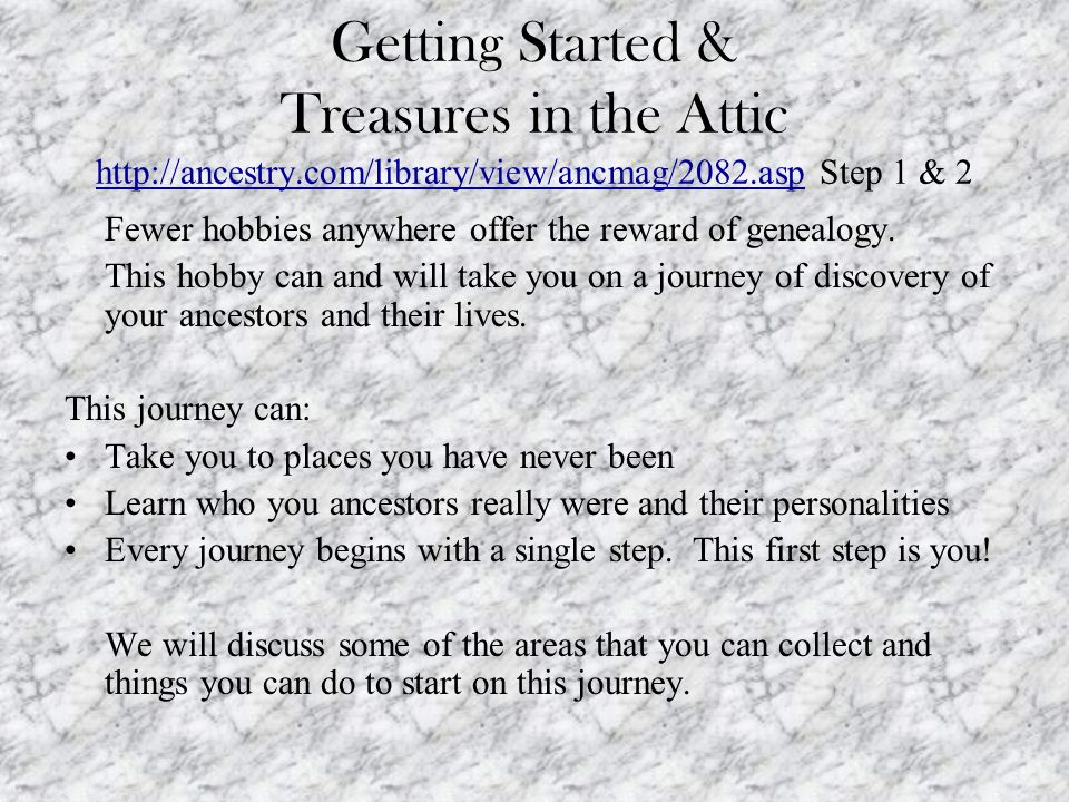 Getting Started & Treasures in the Attic   Step 1 & 2   Fewer hobbies anywhere offer the reward of genealogy.