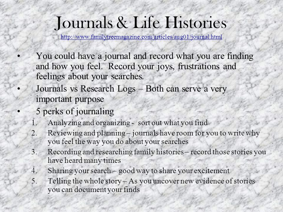 Journals & Life Histories http://www.familytreemagazine.com/articles/aug01/journal.html http://www.familytreemagazine.com/articles/aug01/journal.html