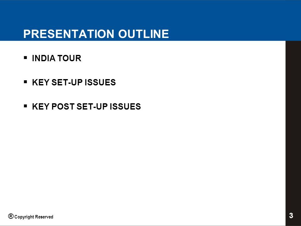 PRESENTATION OUTLINE INDIA TOUR KEY SET-UP ISSUES KEY POST SET-UP ISSUES 3 ® Copyright Reserved