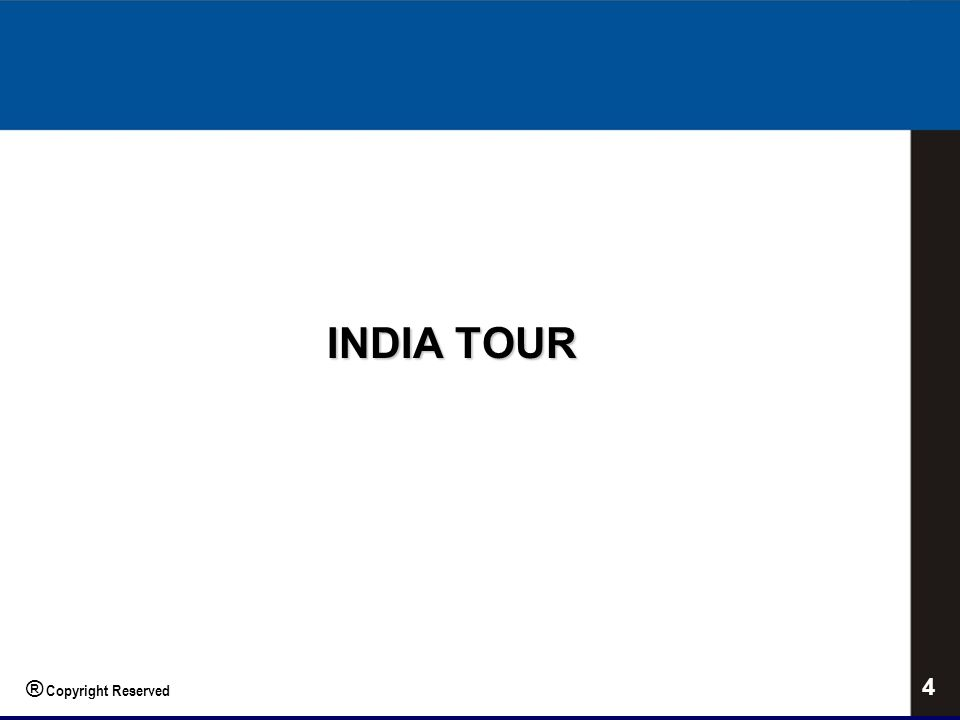 INDIA TOUR 4 ® Copyright Reserved