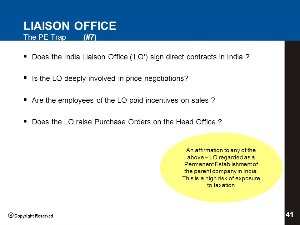 LIAISON OFFICE The PE Trap (#7) Does the India Liaison Office (LO) sign direct contracts in India .