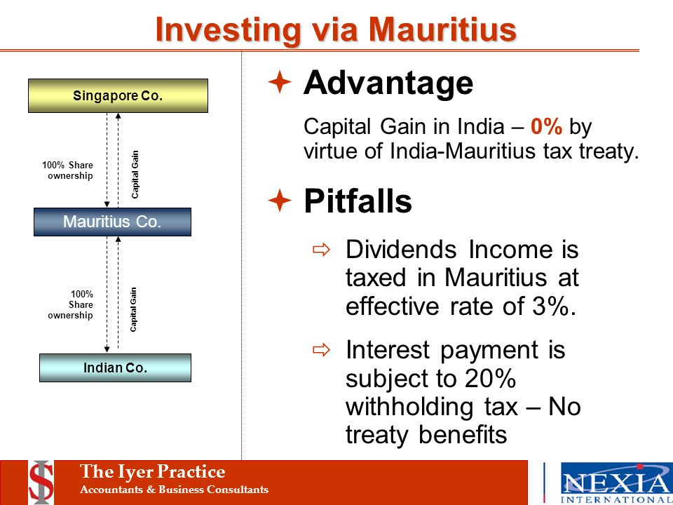 The Iyer Practice Accountants & Business Consultants Advantage Capital Gain in India – 0% by virtue of India-Mauritius tax treaty.