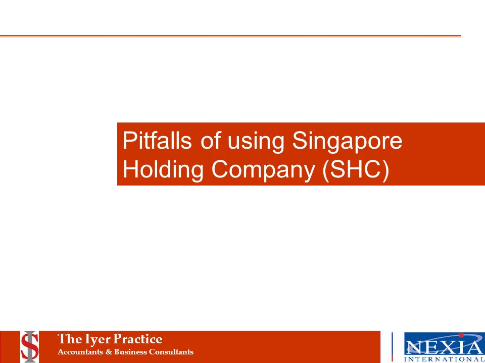 The Iyer Practice Accountants & Business Consultants Pitfalls of using Singapore Holding Company (SHC)