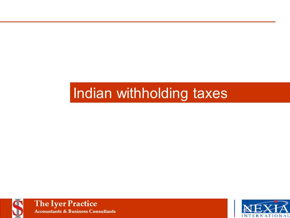 The Iyer Practice Accountants & Business Consultants Indian withholding taxes
