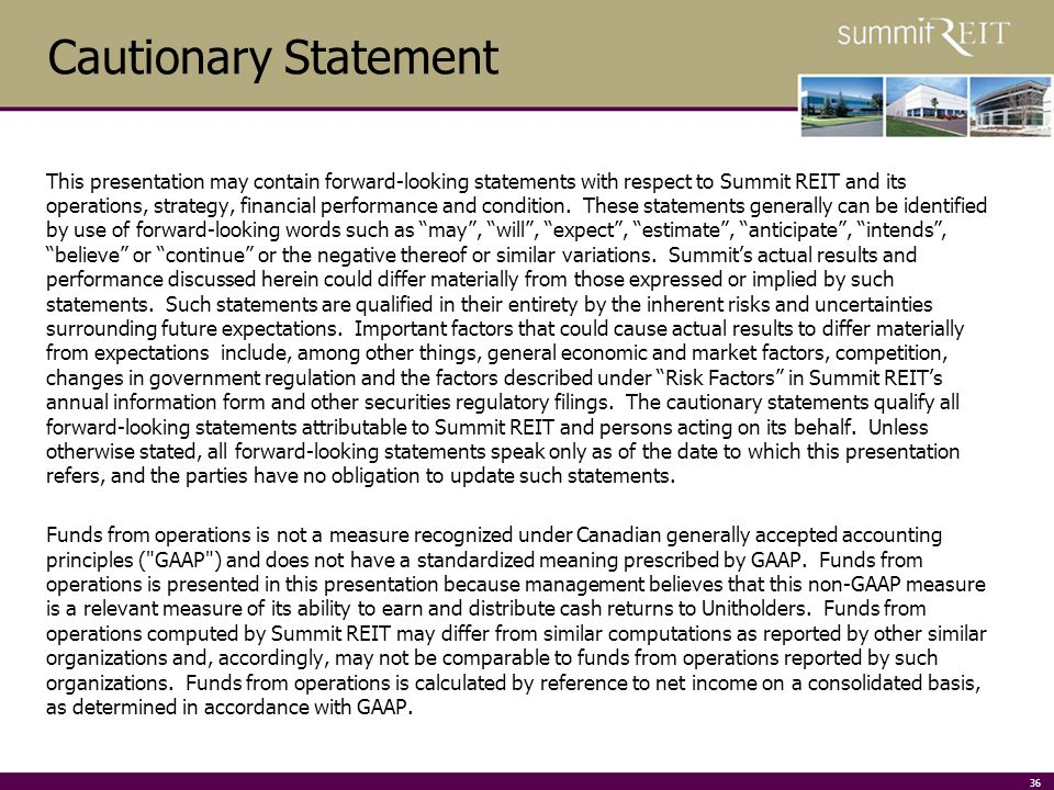 36 Cautionary Statement This presentation may contain forward-looking statements with respect to Summit REIT and its operations, strategy, financial performance and condition.
