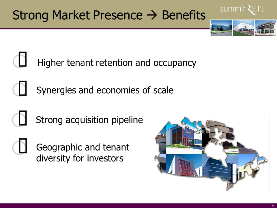 9 Strong Market Presence Benefits Synergies and economies of scale Strong acquisition pipeline Geographic and tenant diversity for investors Higher tenant retention and occupancy