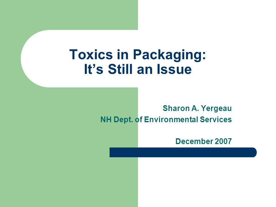 Toxics in Packaging: Its Still an Issue Sharon A. Yergeau NH Dept.