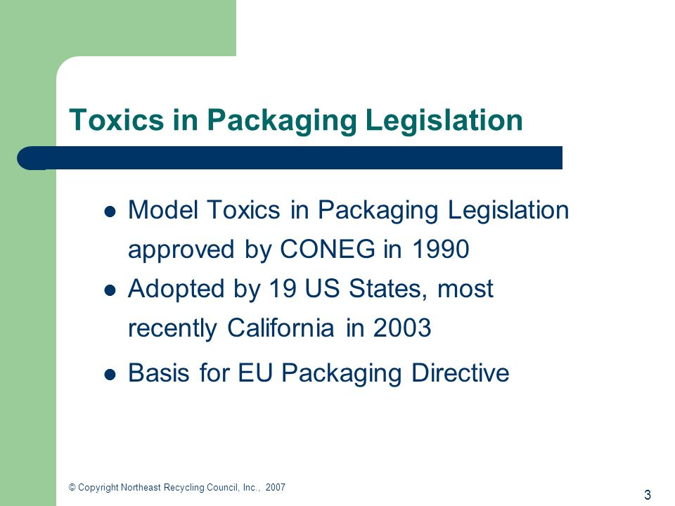 24 © Copyright Northeast Recycling Council, Inc., 2007 TPCH Next Steps Provide outreach to packaging supply chain about state toxics in packaging requirements.