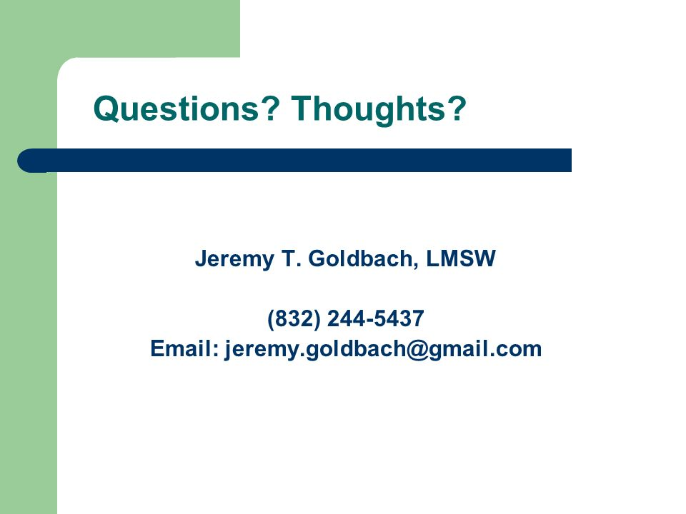 Questions Thoughts Jeremy T. Goldbach, LMSW (832) 244-5437 Email: jeremy.goldbach@gmail.com
