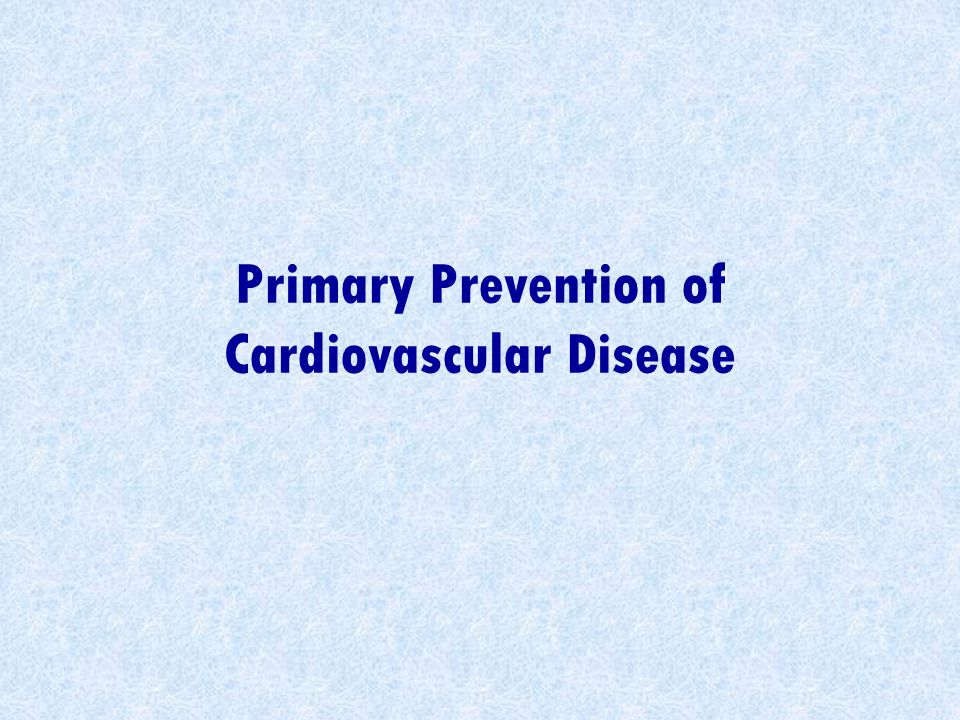 Primary Prevention of Cardiovascular Disease