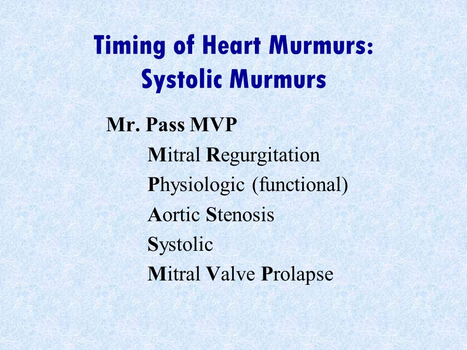 Timing of Heart Murmurs: Systolic Murmurs Mr. Pass MVP Mitral Regurgitation Physiologic (functional) Aortic Stenosis Systolic Mitral Valve Prolapse