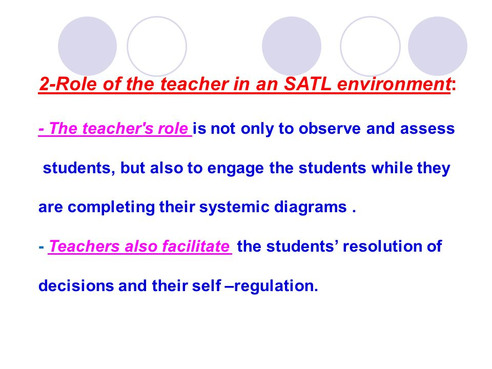 2-Role of the teacher in an SATL environment: - The teacher's role is not only to observe and assess students, but also to engage the students while t