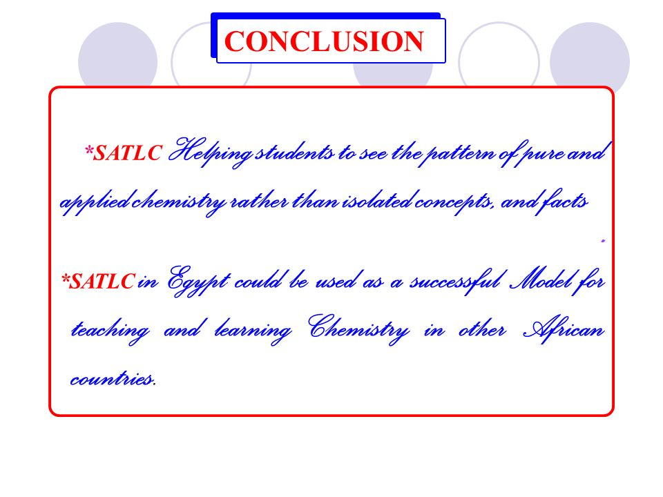 *SATLC Helping students to see the pattern of pure and applied chemistry rather than isolated concepts, and facts. *SATLC in Egypt could be used as a