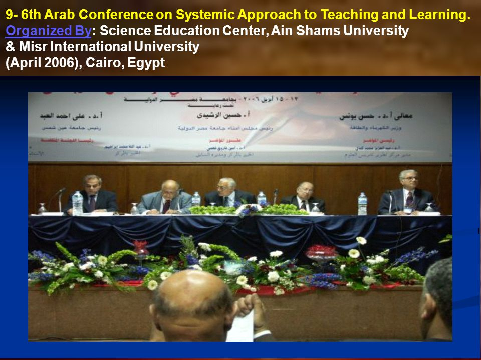 9- 6th Arab Conference on Systemic Approach to Teaching and Learning. Organized By: Science Education Center, Ain Shams University & Misr Internationa