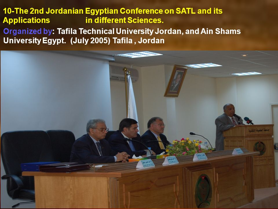 10-The 2nd Jordanian Egyptian Conference on SATL and its Applications in different Sciences. Organized by: Tafila Technical University Jordan, and Ain