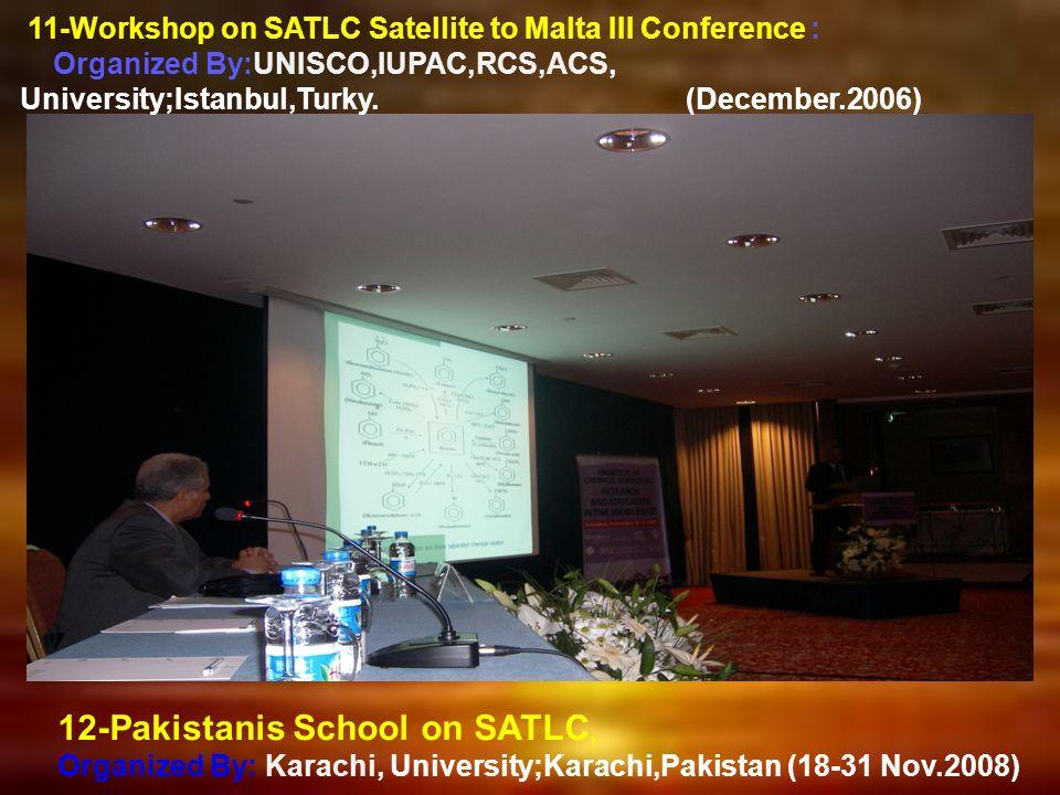 11-Workshop on SATLC Satellite to Malta III Conference : Organized By:UNISCO,IUPAC,RCS,ACS, University;Istanbul,Turky. (December.2006) 12-Pakistanis S
