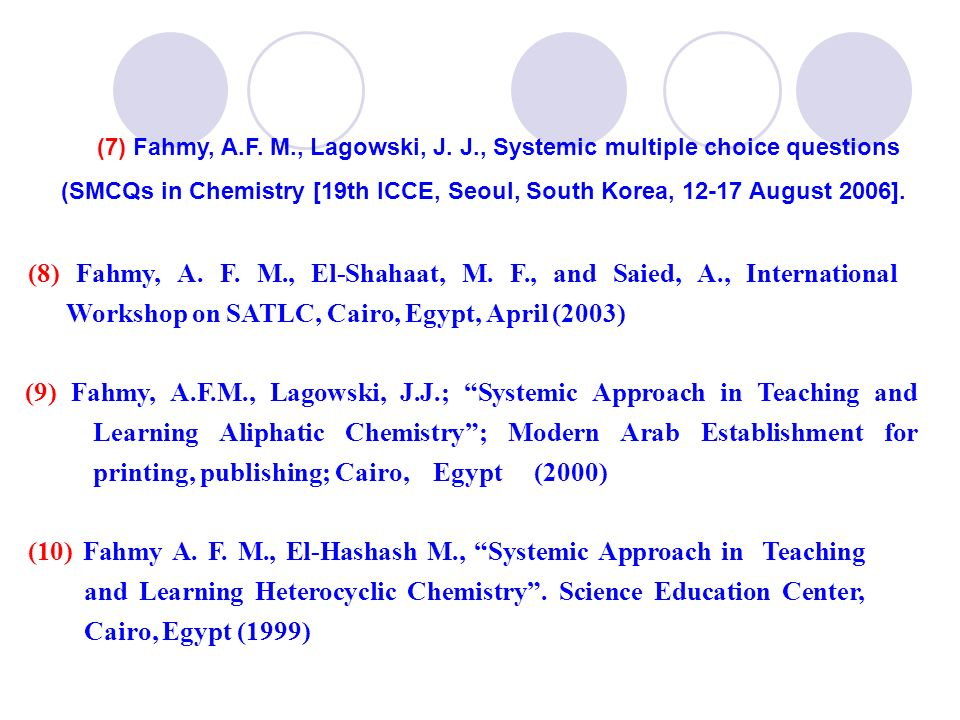 (10) Fahmy A. F. M., El-Hashash M., Systemic Approach in Teaching and Learning Heterocyclic Chemistry. Science Education Center, Cairo, Egypt (1999) (