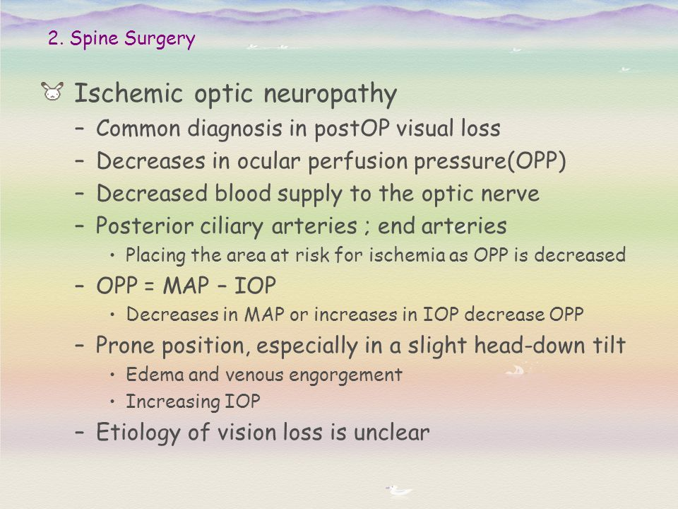 Ischemic optic neuropathy –Common diagnosis in postOP visual loss –Decreases in ocular perfusion pressure(OPP) –Decreased blood supply to the optic ne