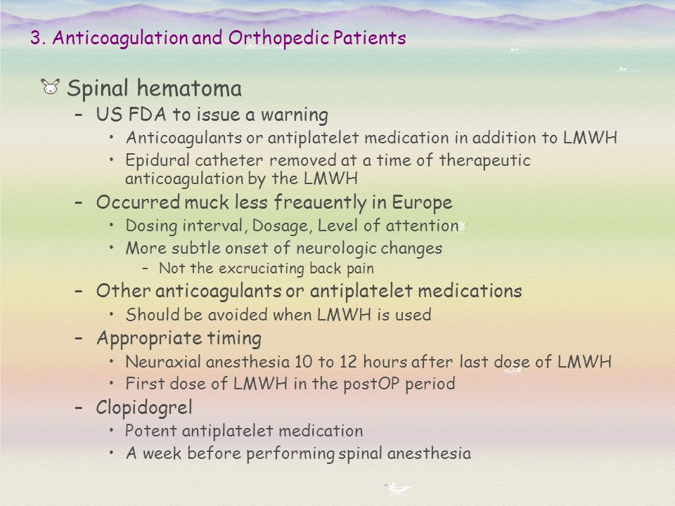 Spinal hematoma –US FDA to issue a warning Anticoagulants or antiplatelet medication in addition to LMWH Epidural catheter removed at a time of therap