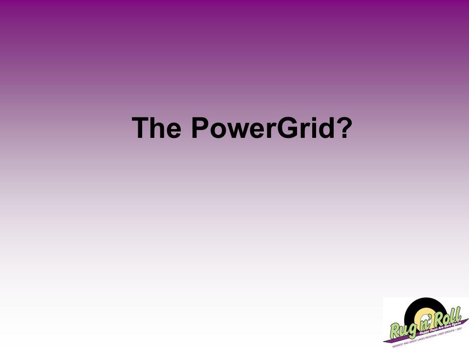 The PowerGrid?