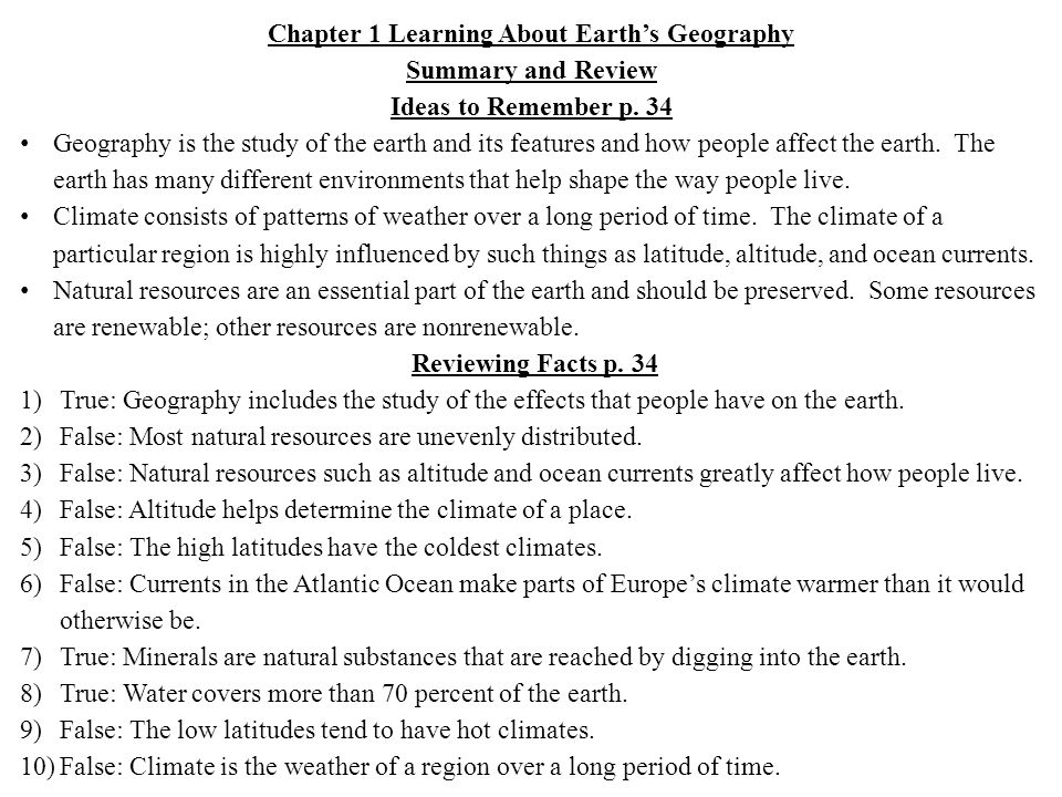 Chapter 1 Learning About Earths Geography Summary and Review Ideas to Remember p. 34 Geography is the study of the earth and its features and how peop