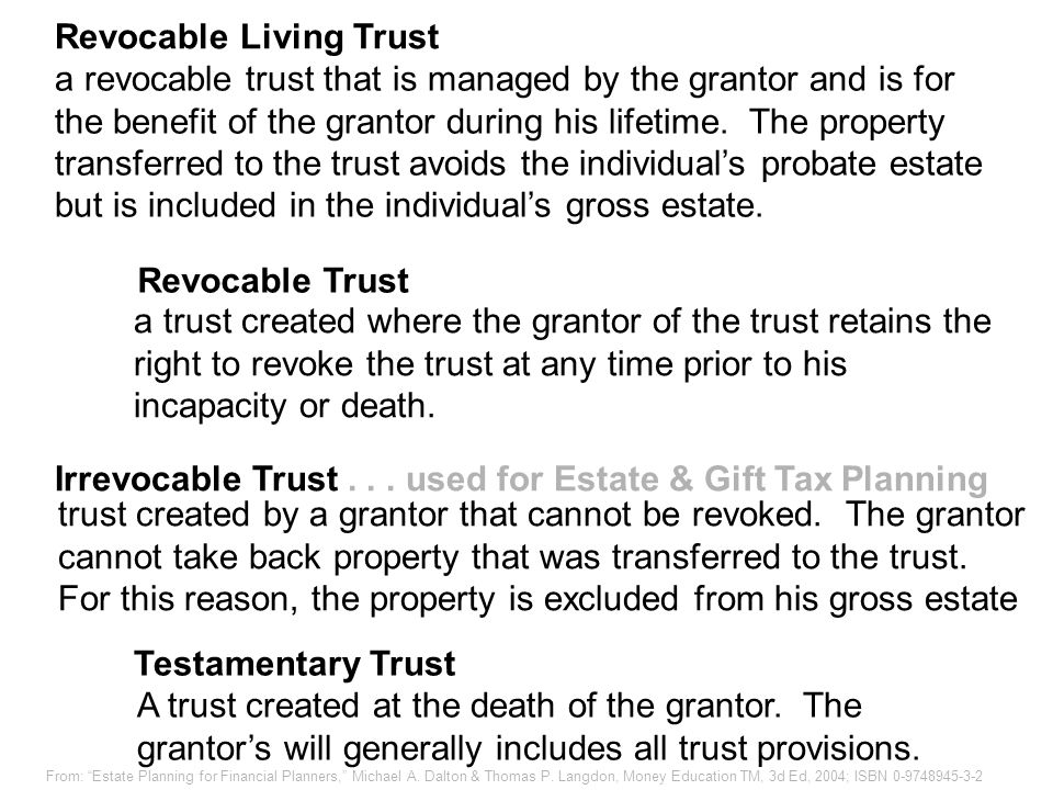 Living & Testamentary Trusts a revocable trust that is managed by the grantor and is for the benefit of the grantor during his lifetime. The property