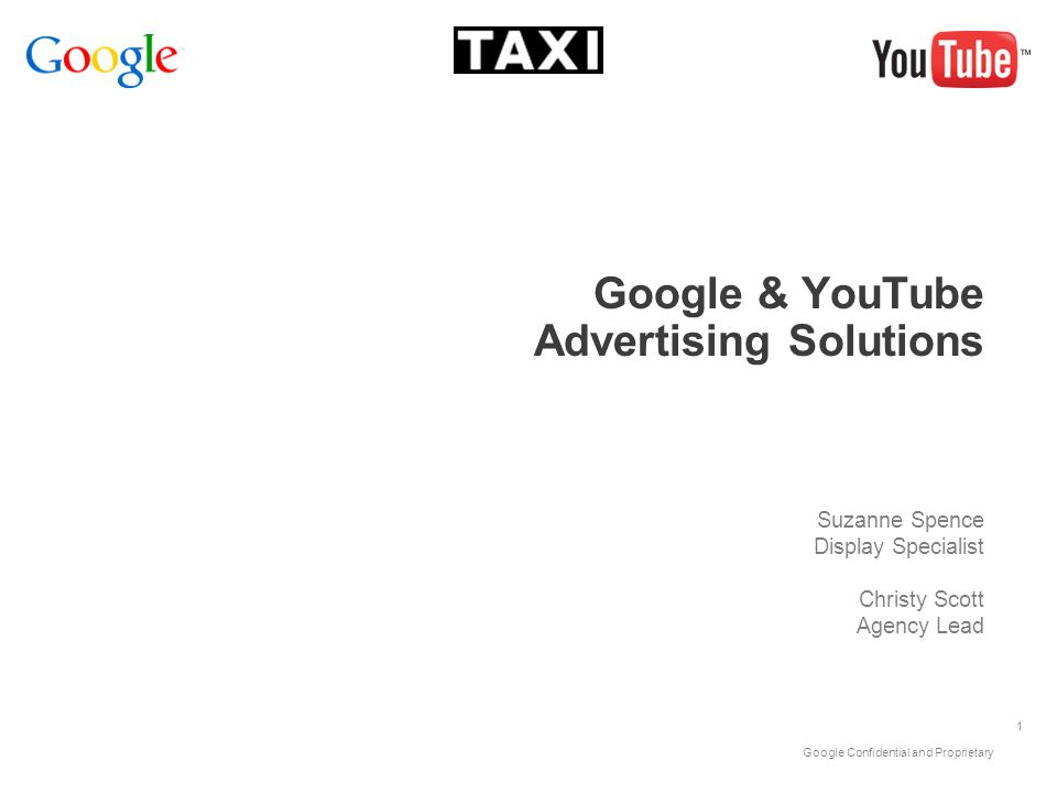 Google Confidential and Proprietary 1 Google & YouTube Advertising Solutions Suzanne Spence Display Specialist Christy Scott Agency Lead
