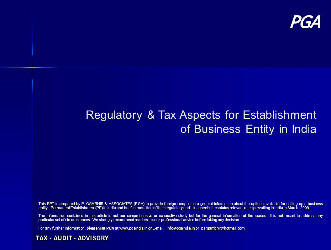 Regulatory & Tax Aspects for Establishment of Business Entity in India This PPT is prepared by P. GAMBHIR & ASSOCIATES (PGA) to provide foreign compan