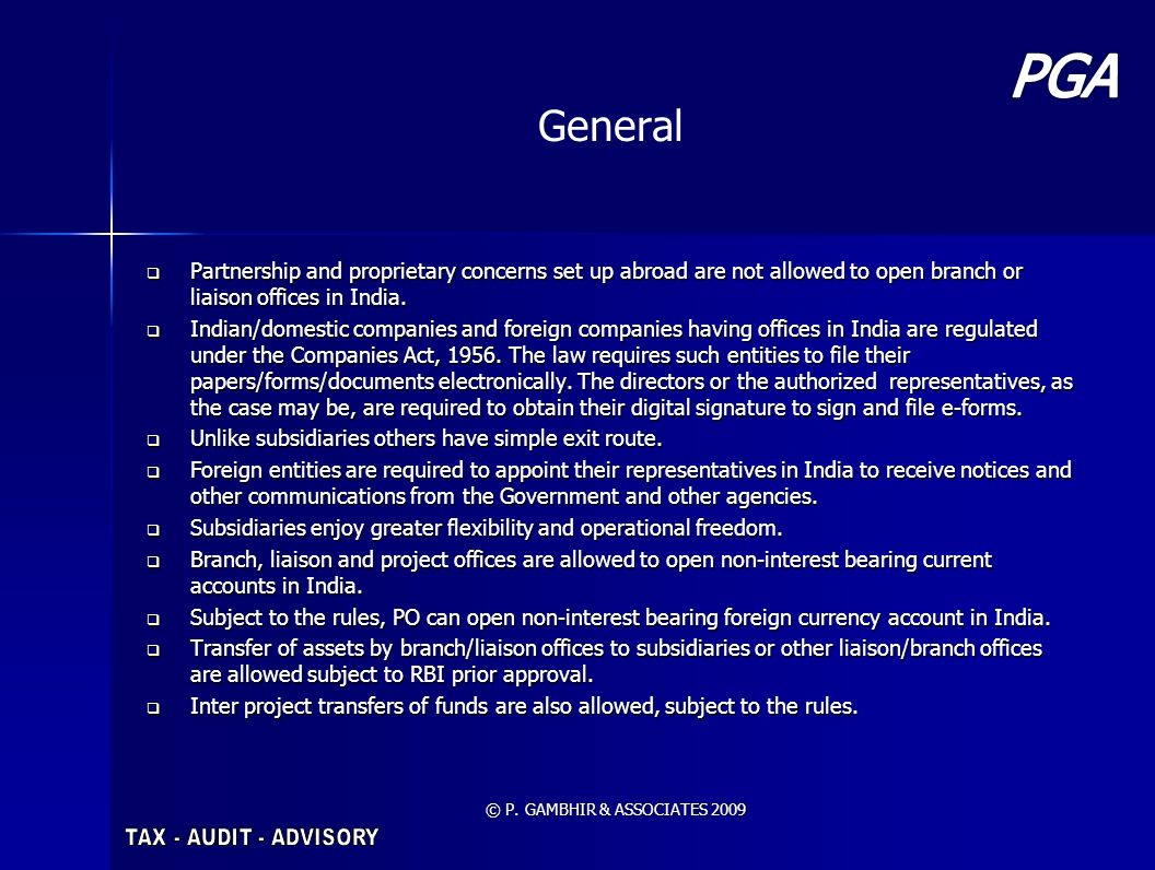 © P. GAMBHIR & ASSOCIATES 2009 General Partnership and proprietary concerns set up abroad are not allowed to open branch or liaison offices in India.