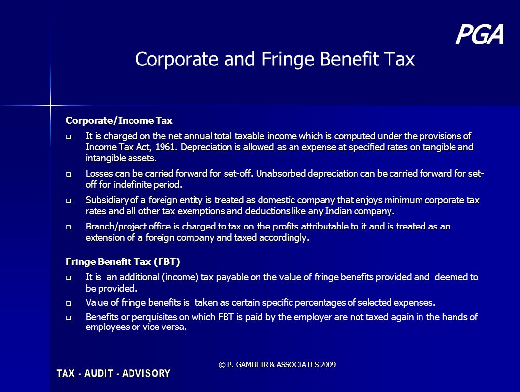 © P. GAMBHIR & ASSOCIATES 2009 Corporate and Fringe Benefit Tax Corporate/Income Tax It is charged on the net annual total taxable income which is com