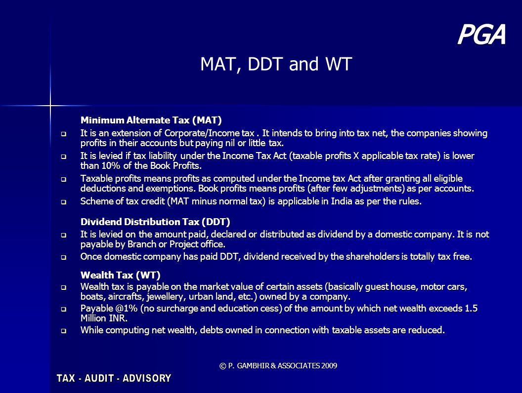 © P. GAMBHIR & ASSOCIATES 2009 MAT, DDT and WT Minimum Alternate Tax (MAT) It is an extension of Corporate/Income tax. It intends to bring into tax ne