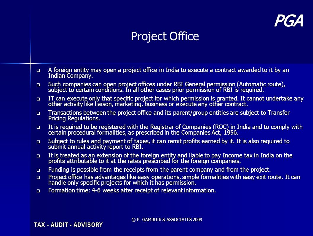 © P. GAMBHIR & ASSOCIATES 2009 A foreign entity may open a project office in India to execute a contract awarded to it by an Indian Company. A foreign