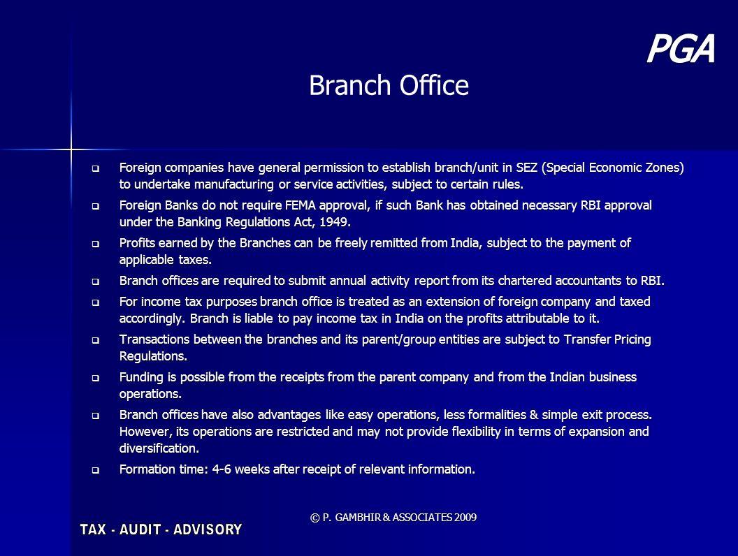 © P. GAMBHIR & ASSOCIATES 2009 Foreign companies have general permission to establish branch/unit in SEZ (Special Economic Zones) to undertake manufac