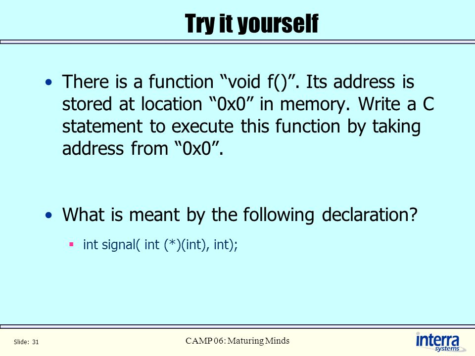 Slide: 31 CAMP 06: Maturing Minds Try it yourself There is a function void f().