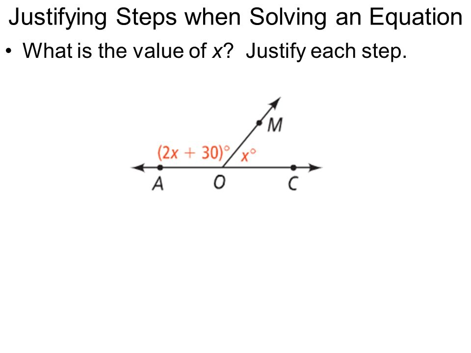 Justifying Steps when Solving an Equation What is the value of x? Justify each step.