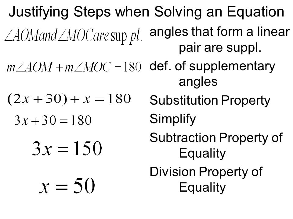 Justifying Steps when Solving an Equation angles that form a linear pair are suppl. def. of supplementary angles Substitution Property Simplify Subtra