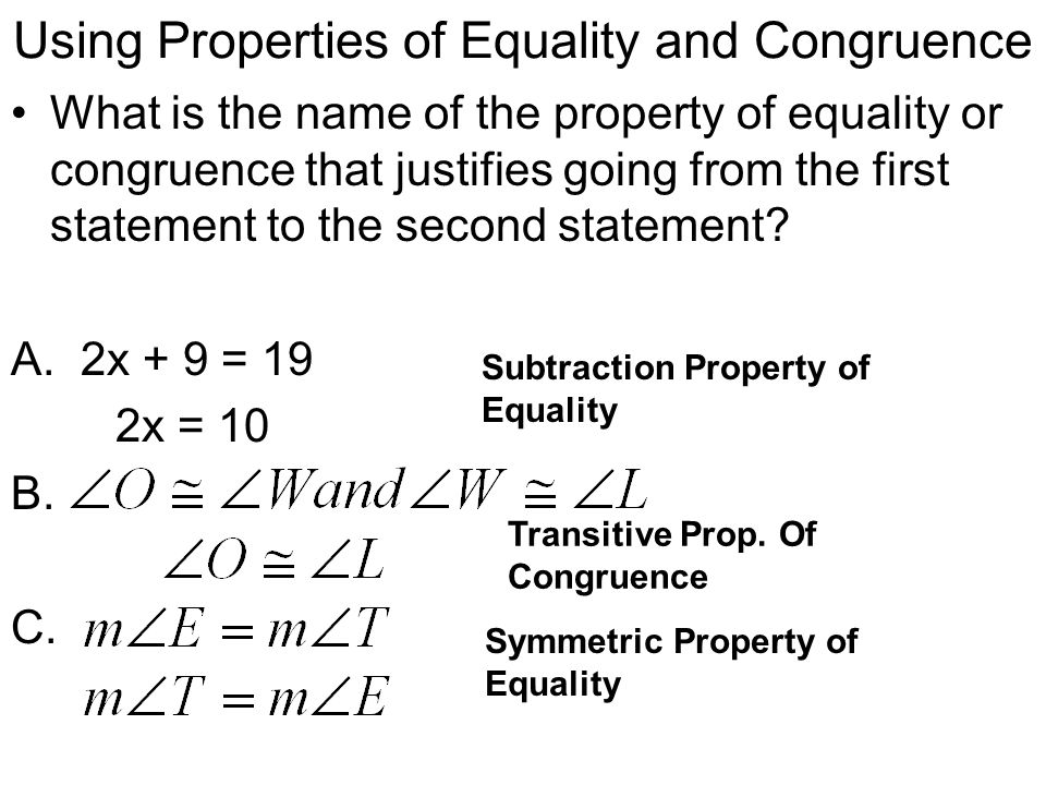 Using Properties of Equality and Congruence What is the name of the property of equality or congruence that justifies going from the first statement t