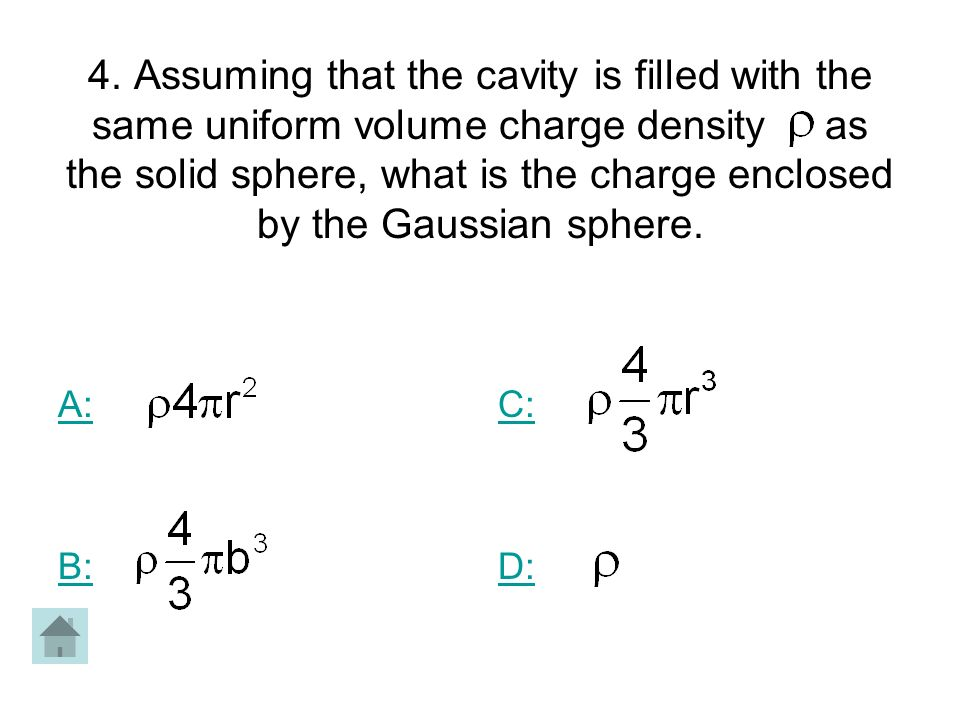 4. Assuming that the cavity is filled with the same uniform volume charge density as the solid sphere, what is the charge enclosed by the Gaussian sph