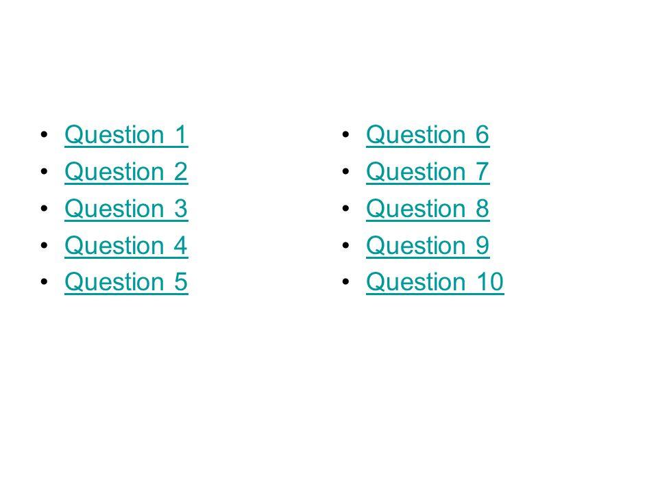 Question 1 Question 2 Question 3 Question 4 Question 5 Question 6 Question 7 Question 8 Question 9 Question 10